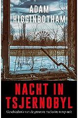 Nacht in Tsjernobyl: Geschiedenis van de grootste nucleaire ramp ooit (Dutch Edition) Paperback