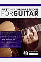 First Chord Progressions for Guitar: Learn the most important chord sequences for songwriting and playing guitar (Guitar Chord Progressions) Kindle Edition