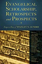 Evangelical Scholarship, Retrospects and Prospects: Essays in Honor of Stanley N. Gundry