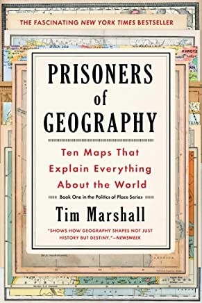 Prisoners of Geography: Ten Maps That Explain Everything About the World (Politics of Place Book 1) (English Edition)