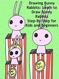 Drawing Bunny Rabbits: Learn to Draw Bunny Rabbits Step-By-Step for Kids and Beginners