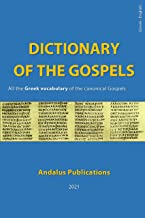 Dictionary of the Gospels (Greek - English): All the Greek vocabulary of the canonical Gospels (Languages of the Bible and...