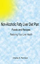 Non-Alcoholic Fatty Liver Diet Plan: Foods and Recipes Restoring Your Liver Health