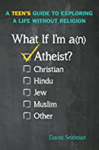 What If I'm an Atheist?: A Teen's Guide to Exploring a Life Without Religion