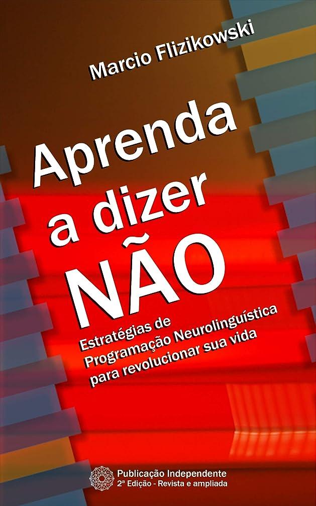 高度な委員長百Aprenda a dizer N?O: Estratégias de Programa??o Neurolinguística para revolucionar sua vida (Série Você 100% Livro 1) (Portuguese Edition)