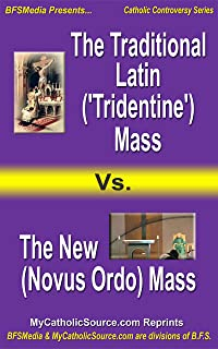 The Traditional Latin ('Tridentine') Mass vs. the New (Novus Ordo) Mass: Plus Companion Article: