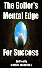 The Golfer's Mental Edge For Success: Mastering The Mental Game of Golf