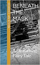 Beneath the Mask: A Disturbing Fairy Tale