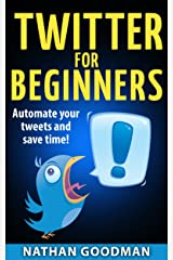 Social Media Marketing 101: Twitter for Beginners- AUTOMATED! Find Customers, Save Time, Get Followers (Twitter, Social Media): a Guide for Learning then ... Guide to Twitter Marketing Book 4) Kindle Edition