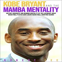 Download Book Kobe Bryant and the Mamba Mentality: History, Biography and Winning Mentality of the Legendary Great Basketball Player Ever Lakers Basketball Shooting Guards PDF