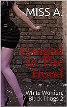 Ganged In The Hood: (White Women, Black Thugs #2)