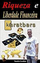 Riqueza e Liberdade Financeira KARATBARS (Portuguese Edition)
