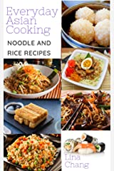 Everyday Asian Cooking: Asian Rice and Noodle Recipes (Quick and Easy Asian Cookbooks Book 4) Kindle Edition