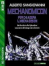 Mechanomicon. Per chi adora il Mecha Design (Italian Edition)