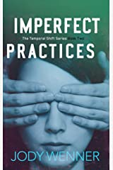 Imperfect Practices (The Temporal Shift Series Book 2) Kindle Edition