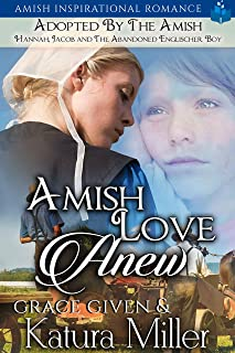Amish Love Anew - Adopted by the Amish: Hannah, Jacob and The Abandoned Englischer Boy (English Edition)