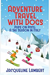 Pups on Piste: A Ski Season In Italy Kindle Edition