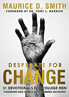 Desperate For Change: 31 Devotionals for College Men Changing Bad Habits into Winning Decisions