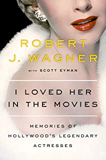 I Loved Her in the Movies: Memories of Hollywood`s Legendary Actresses