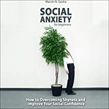 Social Anxiety for Beginners: How to Overcoming Shyness and Improve Your Social Confidence