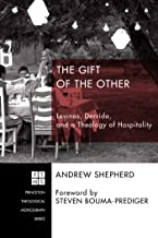 The Gift of the Other: Levinas, Derrida, and a Theology of Hospitality (Princeton Theological Monograph Series Book 207)