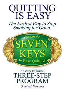 Quitting Is Easy: The Easiest Way to Stop Smoking for Good Presents the Seven Keys to Easy Quitting, an Easy to Follow Three-Step Program