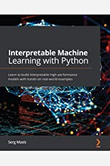 Interpretable Machine Learning with Python: Learn to build interpretable high-performance models with hands-on real-world examples Kindle Edition