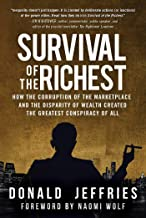 Survival of the Richest: How the Corruption of the Marketplace and the Disparity of Wealth Created the Greatest Conspiracy...