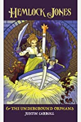 Hemlock Jones & The Underground Orphans (Hemlock Jones Chronicles Book 2) Kindle Edition