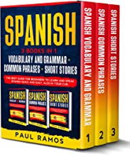 SPANISH: 3 BOOKS IN 1 : VOCABULARY AND GRAMMAR + COMMON PHRASES + SHORT STORIES. THE BEST GUIDE FOR BEGINNERS TO LEARN AND...