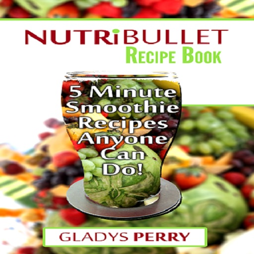 Nutribullet Recipe Book: 130+ A-Z 5 Minute Energy Smoothie...