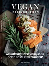 Vegan: Vegan Beeindrucken (vegan kochen, vegane Rezepte mit Charakter, Vegan Kochen 2) (German Edition)