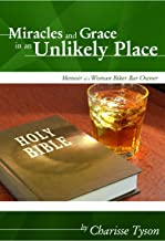 Miracles And Grace In An Unlikely Place: Memoir of a Christian Woman Biker Bar Owner