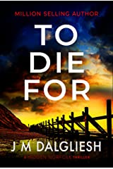 To Die For: A chilling British detective crime thriller (The Hidden Norfolk Murder Mystery Series Book 9) Kindle Edition