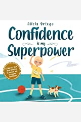 Confidence is my Superpower: A Kid's Book about Believing in Yourself and Developing Self-Esteem (My Superpower Books 5) Kindle Edition