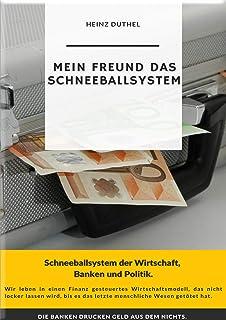 Mein Freund das Schneeballsystem der Wirtschaft, Banken und Politik: Die Banken drucken Geld aus dem Nichts. (Mein Freund ...