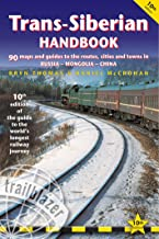 Trans-Siberian Handbook: The Guide to the World's Longest Railway Journey with 90 Maps and Guides to the Route, Cities and Towns in Russia, Mongolia & China (Trailblazer Handbook)