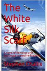 The White Silk Scarf: A novel of Romance and Espionage in wartime England Kindle Edition