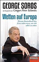 Wetten auf Europa: Warum Deutschland den Euro retten muss, um sich selbst zu retten - Ein SPIEGEL-Buch (German Edition)