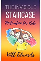 The Invisible Staircase: Motivation for Kids (Aged 9 - 12) Kindle Edition
