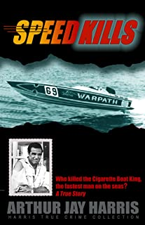 Speed Kills: Who killed the Cigarette Boat King, the fastest man on the seas? (Harris True Crime Collection Book 1)