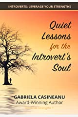 Quiet Lessons for the Introvert's Soul: True Stories About Introvert Strengths Kindle Edition