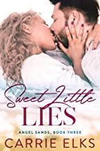Sweet Little Lies: A Small Town Second Chance Love Story With A Twist (Angel Sands Book 3)