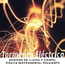 Tormenta Eléctrica: Sonidos de Lluvia y Viento, Música Instrumental Relajante