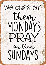 Vdisi Vintage Look Metal Sign - We Cuss On Them Mondays Pray On Them Sundays Size 8x12 Inches
