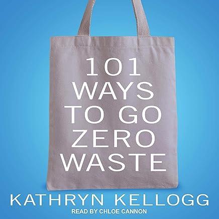 101 Ways to Go Zero Waste