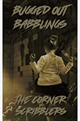 Bugged out Babblings: A Corner Scribblers Flash Collection w/ guest author, Daniel Humphreys (Corner Scribblers Quarterly Collections Book 3) Kindle Edition