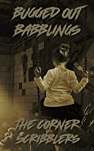 Bugged out Babblings: A Corner Scribblers Flash Collection w/ guest author, Daniel Humphreys (Corner Scribblers Quarterly ...