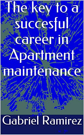 The key to a succesful career in Apartment maintenance (The Gabriel Ramirez series Book 28)