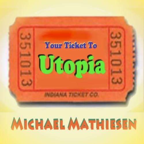 Your Ticket To Utopia